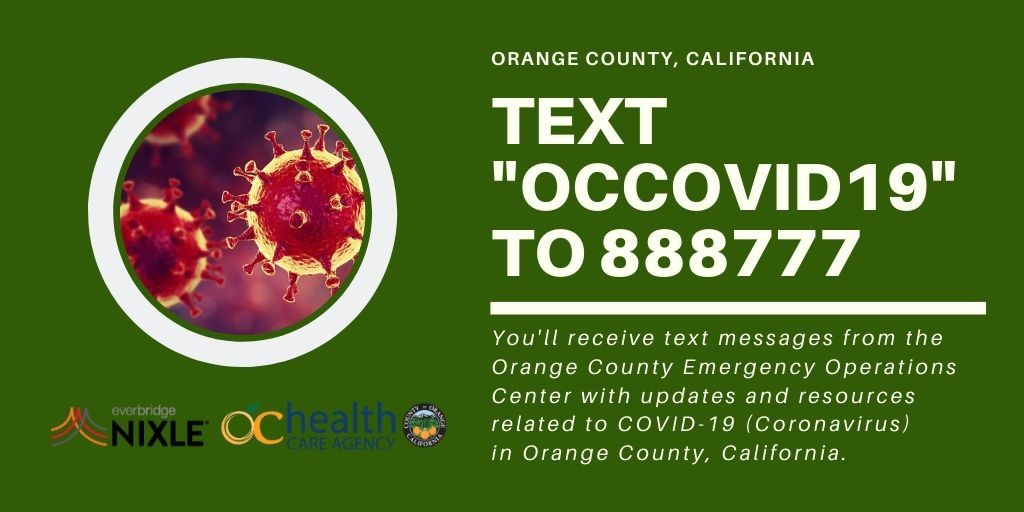 "•	Text ""OCCOVID19"" to 888777 to receive COVID-related text messages from the County's Emergency Operations Center (EOC)."